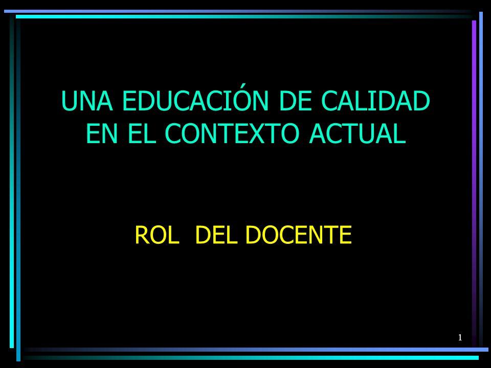 UNA EDUCACIÓN DE CALIDAD EN EL CONTEXTO ACTUAL ROL DEL DOCENTE 1