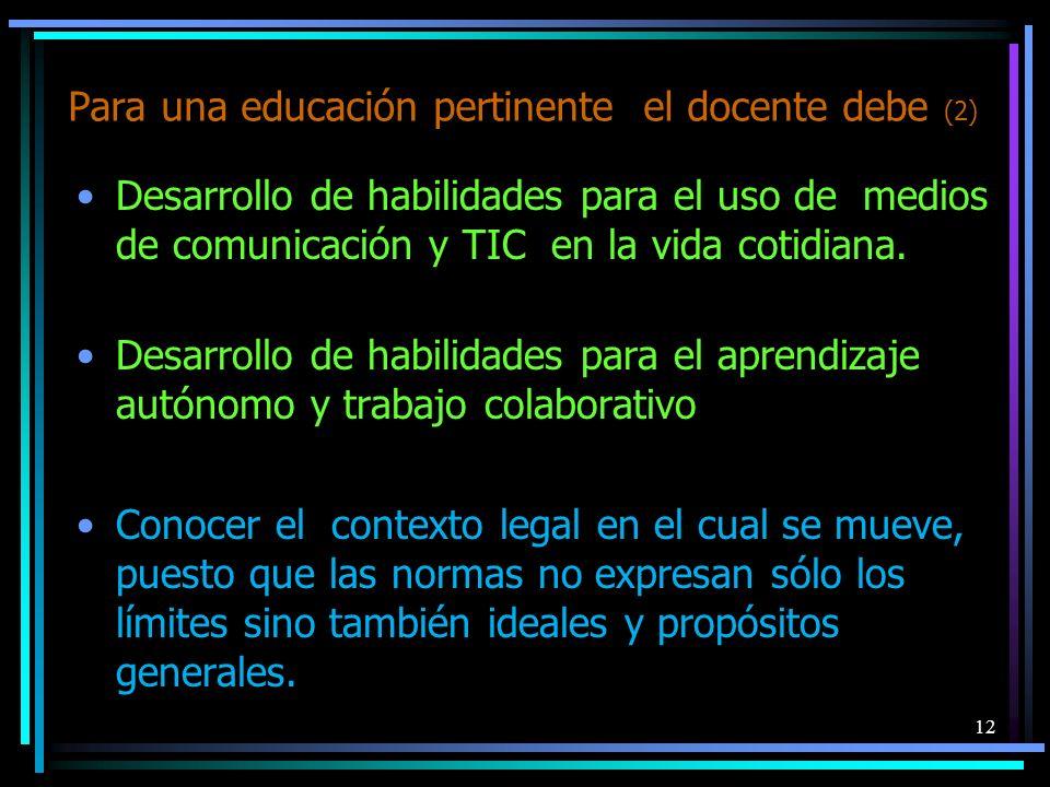 Para una educación pertinente el docente debe (2) Desarrollo de habilidades para el uso de medios de comunicación y TIC en la vida cotidiana. Desarrol