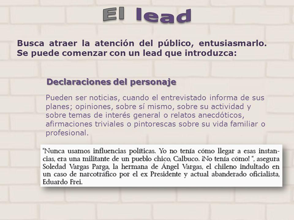Declaraciones del personaje Pueden ser noticias, cuando el entrevistado informa de sus planes; opiniones, sobre sí mismo, sobre su actividad y sobre t