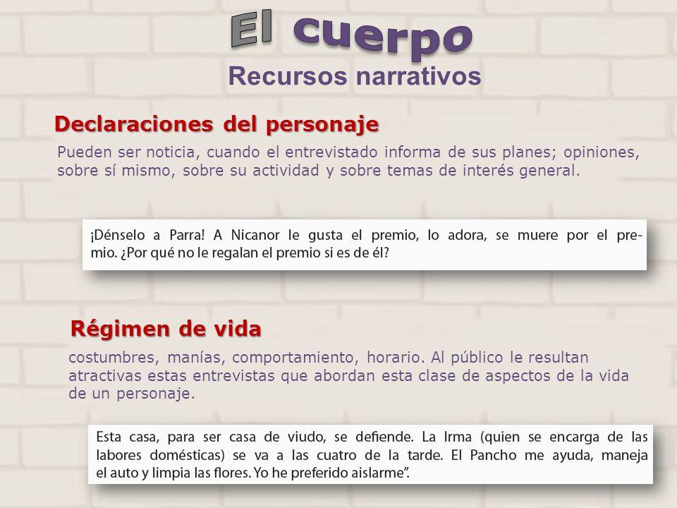 Declaraciones del personaje Pueden ser noticia, cuando el entrevistado informa de sus planes; opiniones, sobre sí mismo, sobre su actividad y sobre te