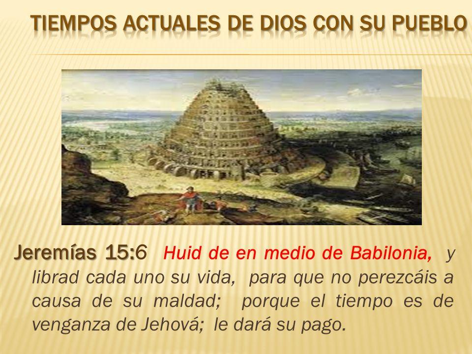Jeremías 15: Jeremías 15:6 Huid de en medio de Babilonia, y librad cada uno su vida, para que no perezcáis a causa de su maldad; porque el tiempo es d