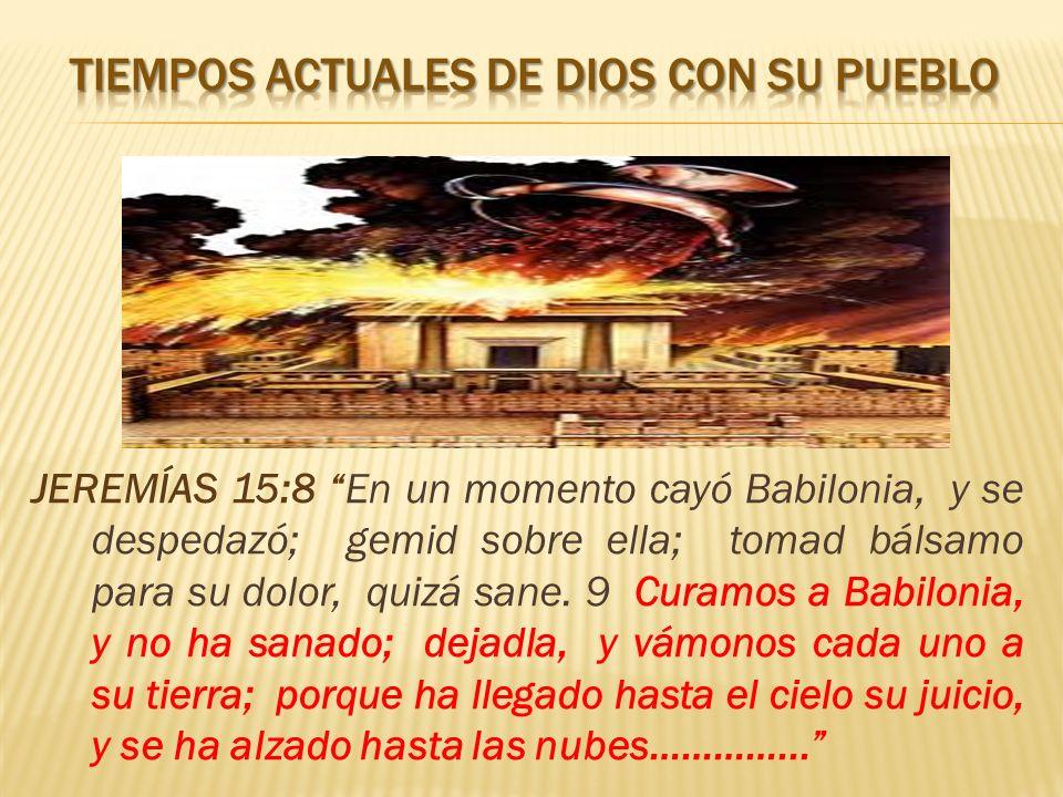 JEREMÍAS 15:8 En un momento cayó Babilonia, y se despedazó; gemid sobre ella; tomad bálsamo para su dolor, quizá sane. 9 Curamos a Babilonia, y no ha