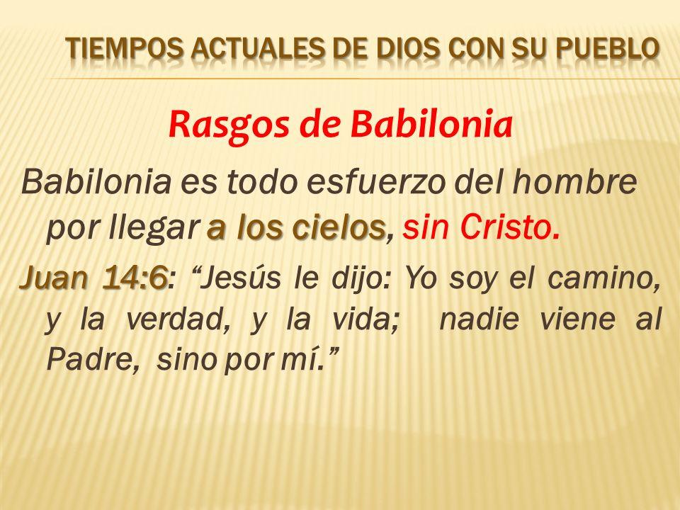 Rasgos de Babilonia a los cielos Babilonia es todo esfuerzo del hombre por llegar a los cielos, sin Cristo.