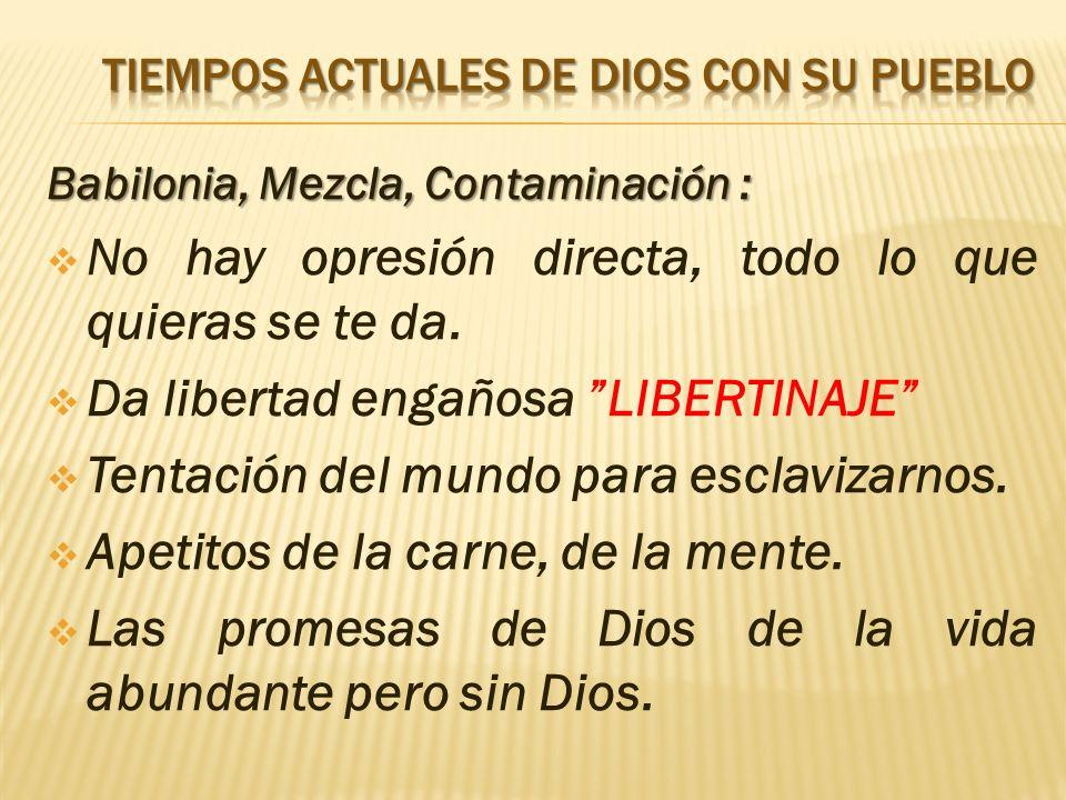 Babilonia, Mezcla, Contaminación : No hay opresión directa, todo lo que quieras se te da. Da libertad engañosa LIBERTINAJE Tentación del mundo para es
