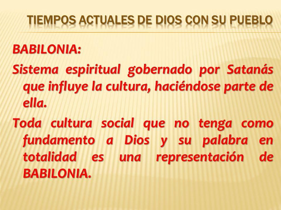 BABILONIA: Sistema espiritual gobernado por Satanás que influye la cultura, haciéndose parte de ella.
