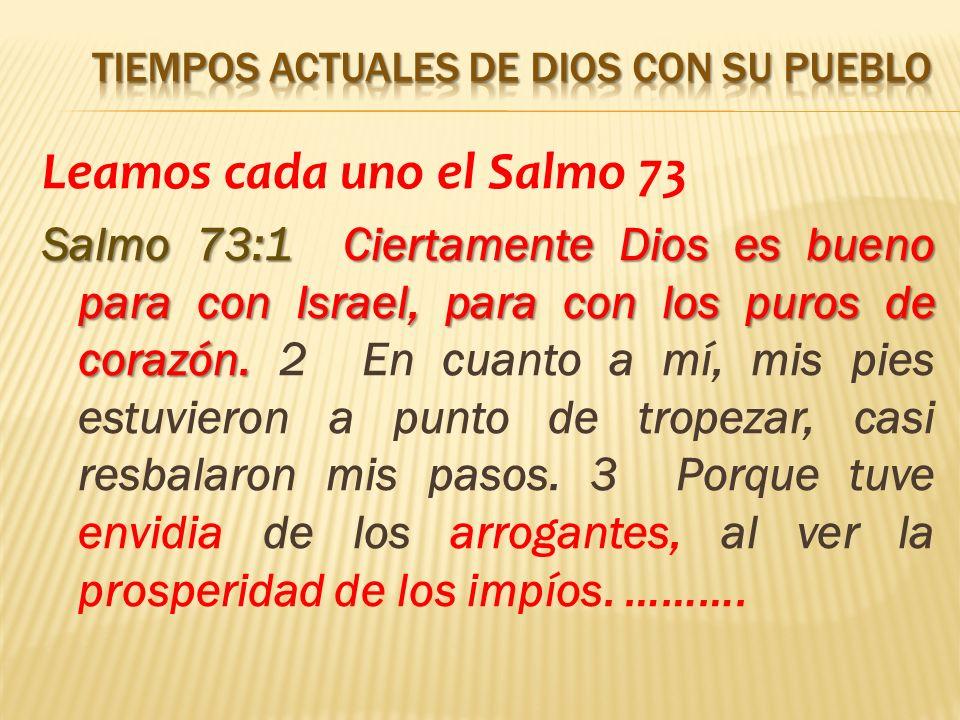 Leamos cada uno el Salmo 73 Salmo 73:1 Ciertamente Dios es bueno para con Israel, para con los puros de corazón.
