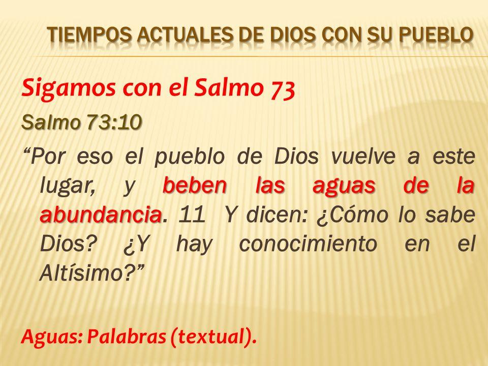 Sigamos con el Salmo 73 Salmo 73:10 beben las aguas de la abundancia Por eso el pueblo de Dios vuelve a este lugar, y beben las aguas de la abundancia.