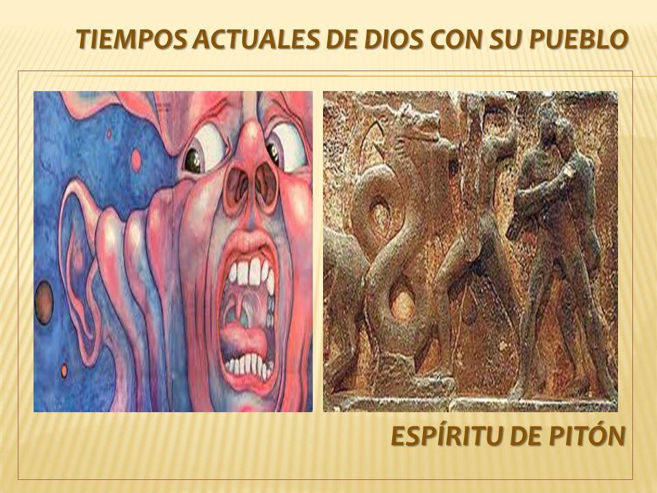 ESPÍRITU DE PITÓN TIEMPOS ACTUALES DE DIOS CON SU PUEBLO