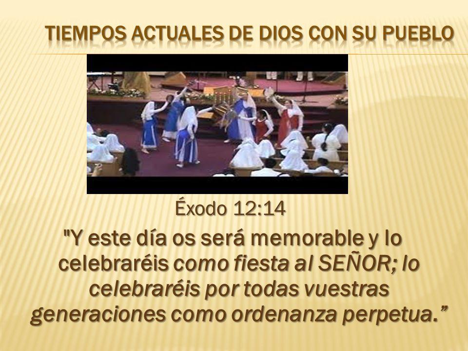 Éxodo 12:14 Y este día os será memorable y lo celebraréis como fiesta al SEÑOR; lo celebraréis por todas vuestras generaciones como ordenanza perpetua.