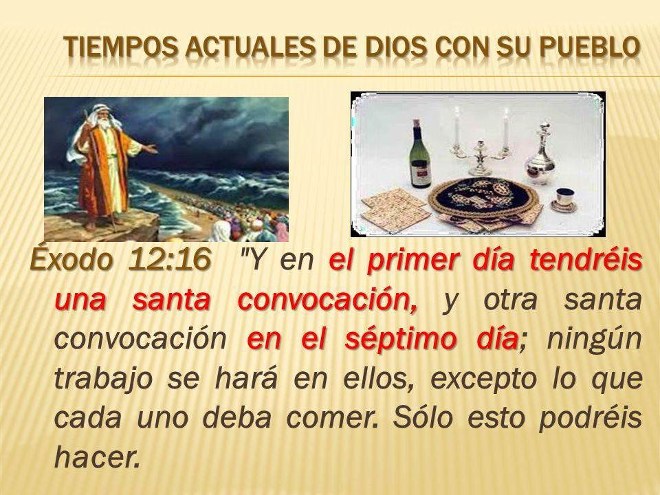 Éxodo 12:16 el primer día tendréis una santa convocación, en el séptimo día Éxodo 12:16