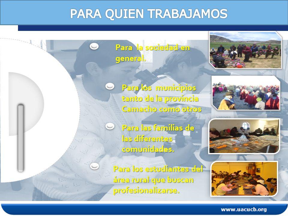 Para los municipios tanto de la provincia Camacho como otros Para las familias de las diferentes comunidades.
