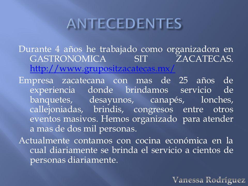 Durante 4 años he trabajado como organizadora en GASTRONOMICA SIT ZACATECAS. http://www.grupositzacatecas.mx/ http://www.grupositzacatecas.mx/ Empresa