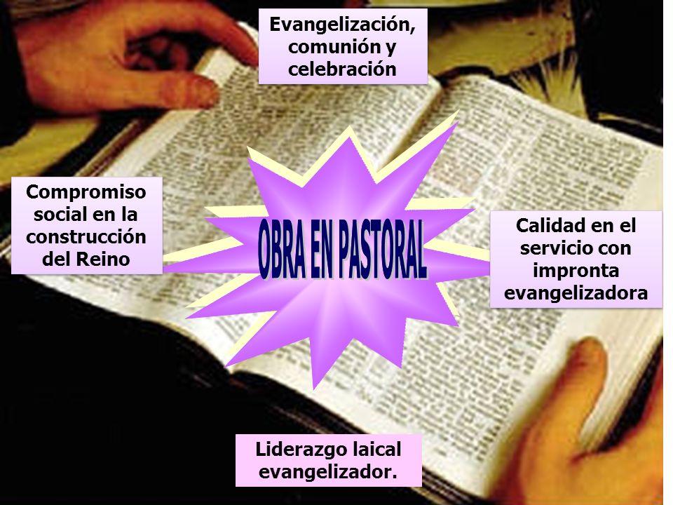 Evangelización, comunión y celebración Compromiso social en la construcción del Reino Liderazgo laical evangelizador. Calidad en el servicio con impro
