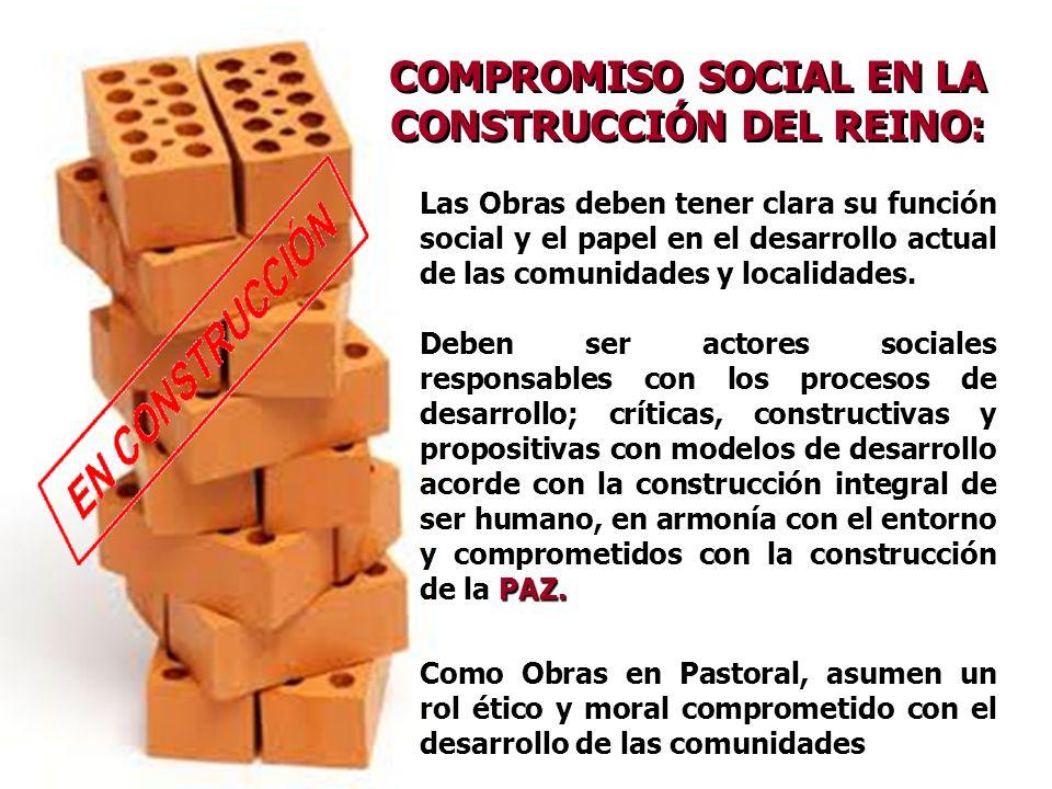 COMPROMISO SOCIAL EN LA CONSTRUCCIÓN DEL REINO: Las Obras deben tener clara su función social y el papel en el desarrollo actual de las comunidades y