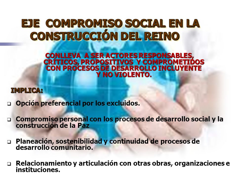 Opción preferencial por los excluidos. Compromiso personal con los procesos de desarrollo social y la construcción de la Paz Planeación, sostenibilida