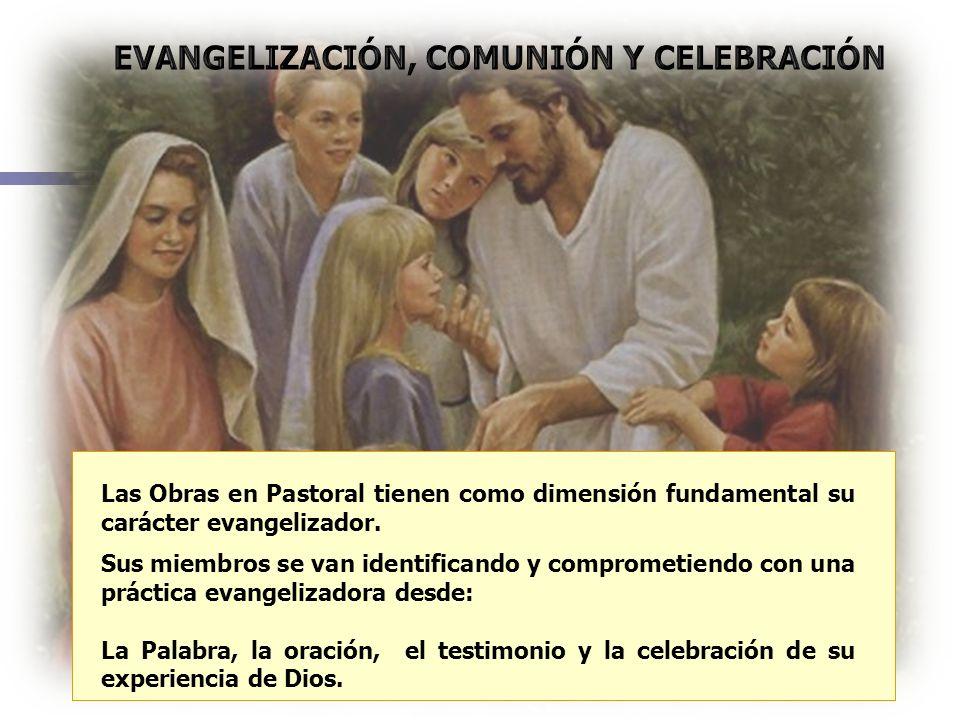 Las Obras en Pastoral tienen como dimensión fundamental su carácter evangelizador. Sus miembros se van identificando y comprometiendo con una práctica