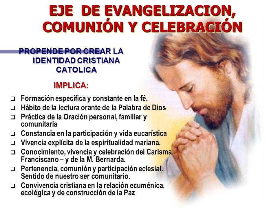 EJE DE EVANGELIZACION, COMUNIÓN Y CELEBRACIÓN PROPENDE POR CREAR LA IDENTIDAD CRISTIANA CATOLICA IMPLICA: