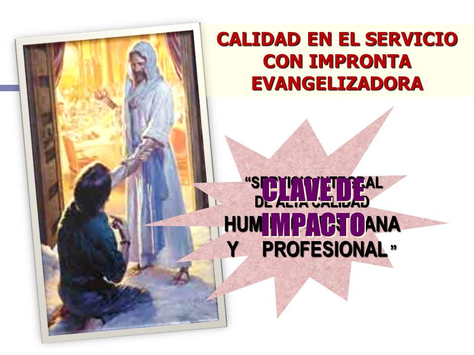CALIDAD EN EL SERVICIO CON IMPRONTA EVANGELIZADORA SERVICIO INTEGRAL DE ALTA CALIDAD HUMANA-CRISTIANA Y PROFESIONAL SERVICIO INTEGRAL DE ALTA CALIDAD