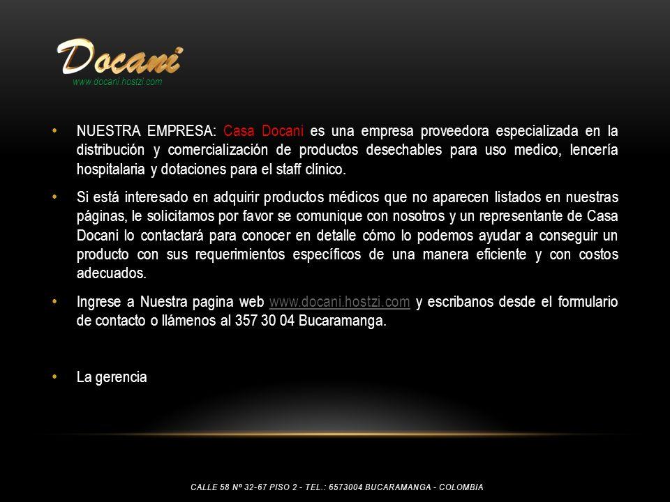 NUESTRA EMPRESA: Casa Docani es una empresa proveedora especializada en la distribución y comercialización de productos desechables para uso medico, l