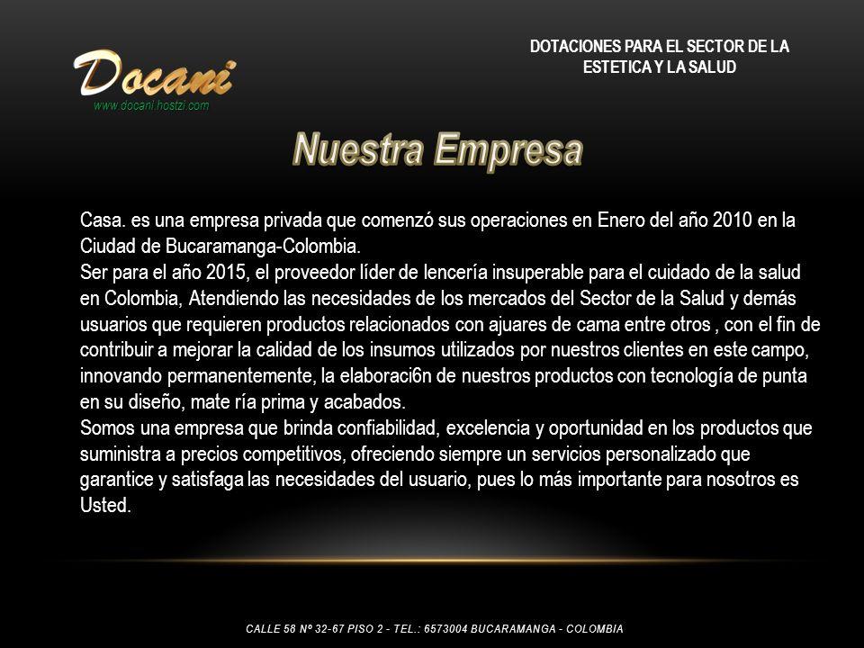 www.docani.hostzi.com DOTACIONES PARA EL SECTOR DE LA ESTETICA Y LA SALUD Casa. es una empresa privada que comenzó sus operaciones en Enero del año 20
