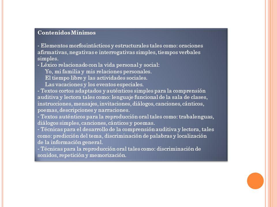 Contenidos Mínimos - Elementos morfosintácticos y estructurales tales como: oraciones afirmativas, negativas e interrogativas simples, tiempos verbale