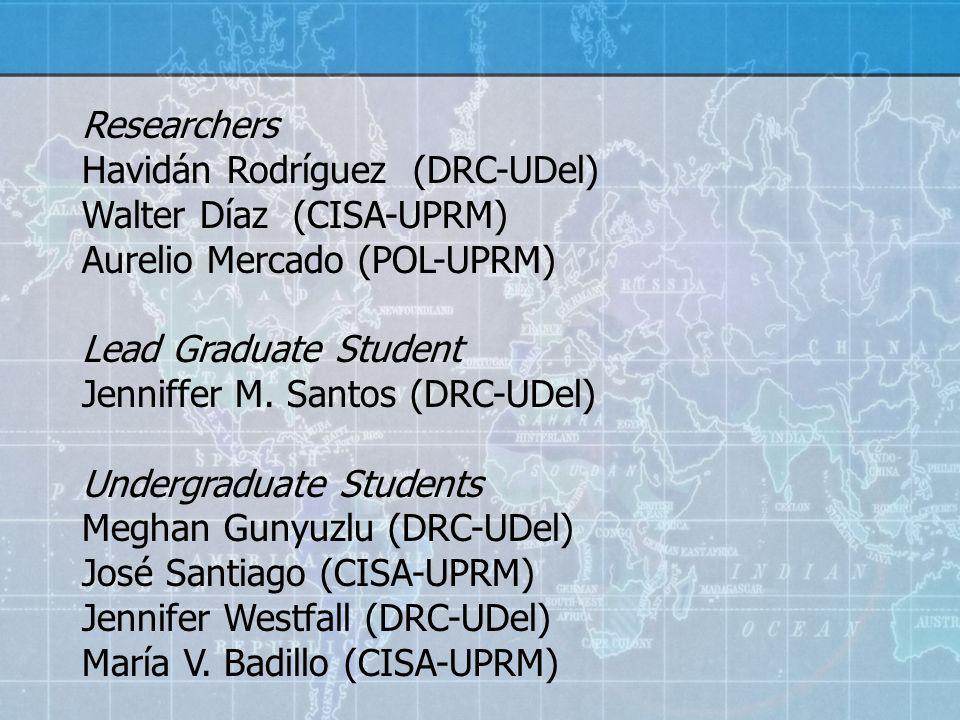 Researchers Havidán Rodríguez (DRC-UDel) Walter Díaz (CISA-UPRM) Aurelio Mercado (POL-UPRM) Lead Graduate Student Jenniffer M.