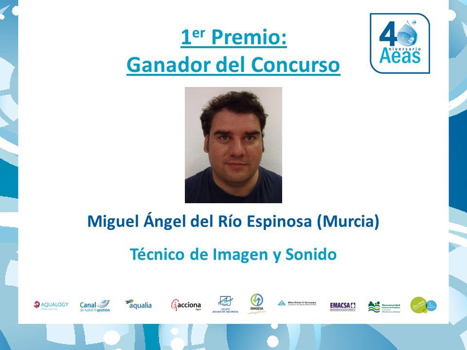 1 er Premio: Ganador del Concurso Miguel Ángel del Río Espinosa (Murcia) Técnico de Imagen y Sonido