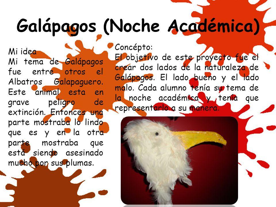 Galápagos (Noche Académica) Concépto: El objetivo de este proyecto fue el crear dos lados de la naturaleza de Galápagos. El lado bueno y el lado malo.