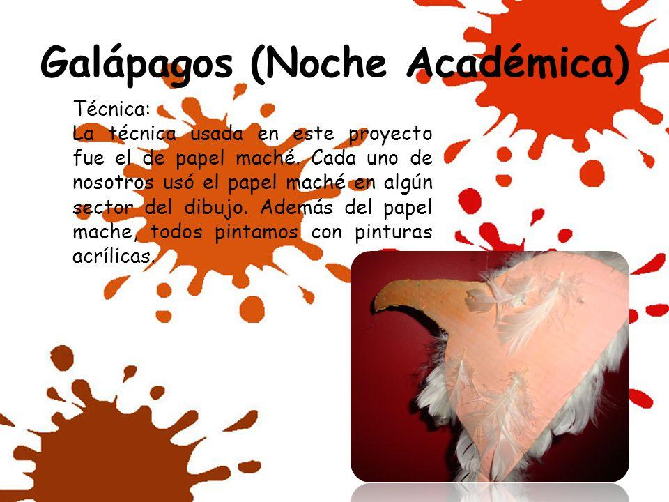 Galápagos (Noche Académica) Técnica: La técnica usada en este proyecto fue el de papel maché. Cada uno de nosotros usó el papel maché en algún sector