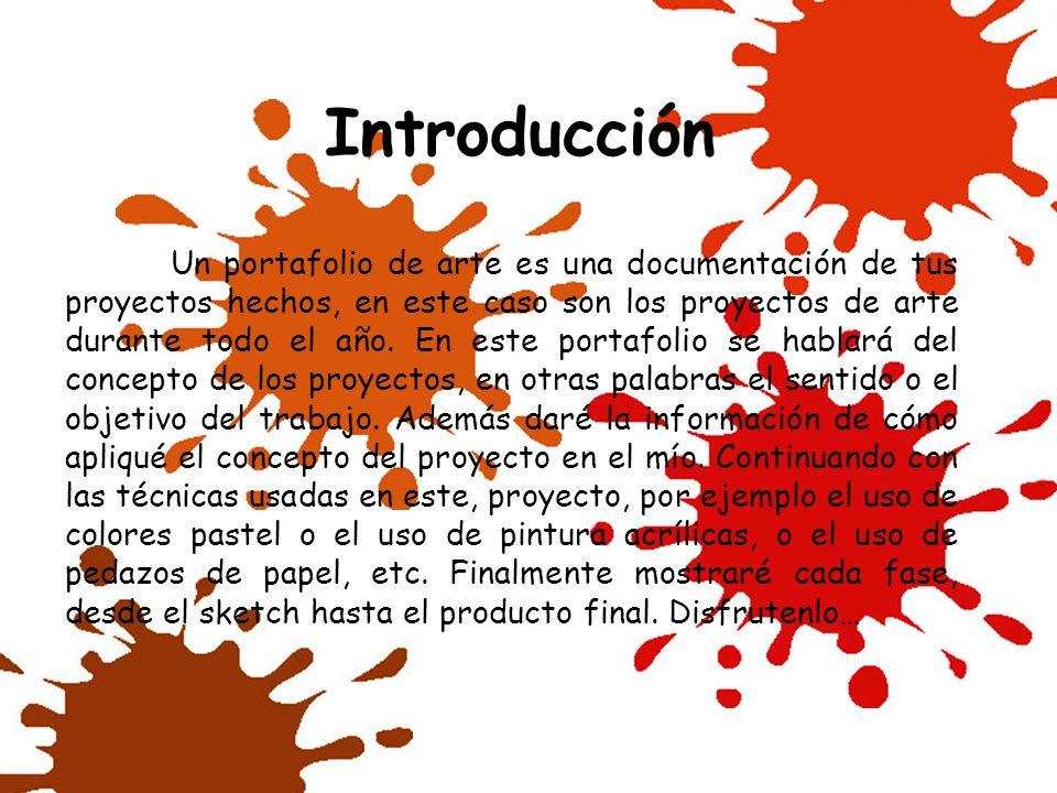 Introducción Un portafolio de arte es una documentación de tus proyectos hechos, en este caso son los proyectos de arte durante todo el año. En este p