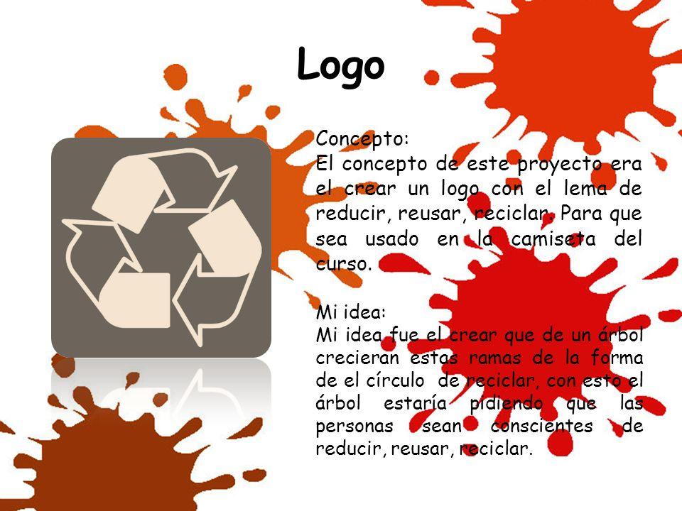 Concepto: El concepto de este proyecto era el crear un logo con el lema de reducir, reusar, reciclar. Para que sea usado en la camiseta del curso. Mi