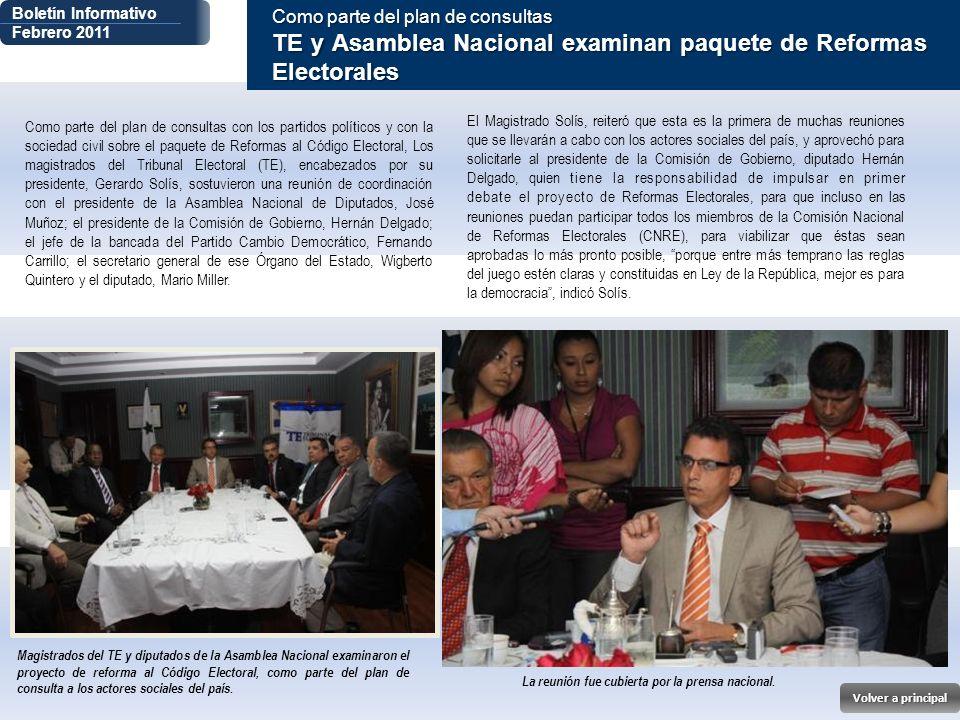 Boletín Informativo Febrero 2011 Como parte del plan de consultas TE y Asamblea Nacional examinan paquete de Reformas Electorales Como parte del plan