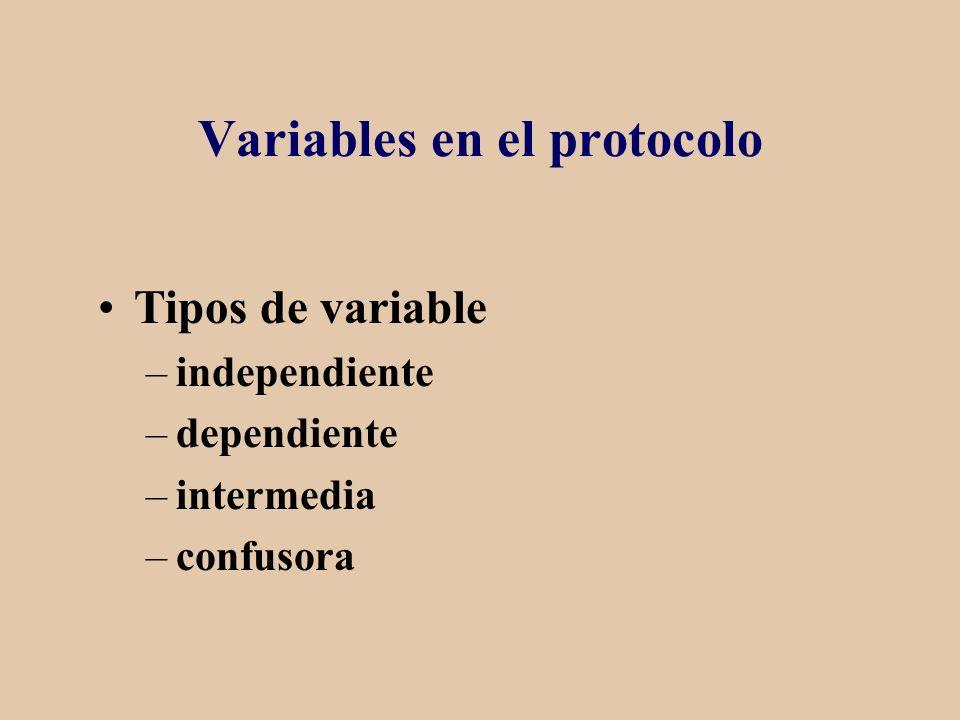 Variables en el protocolo Tipos de variable –independiente –dependiente –intermedia –confusora