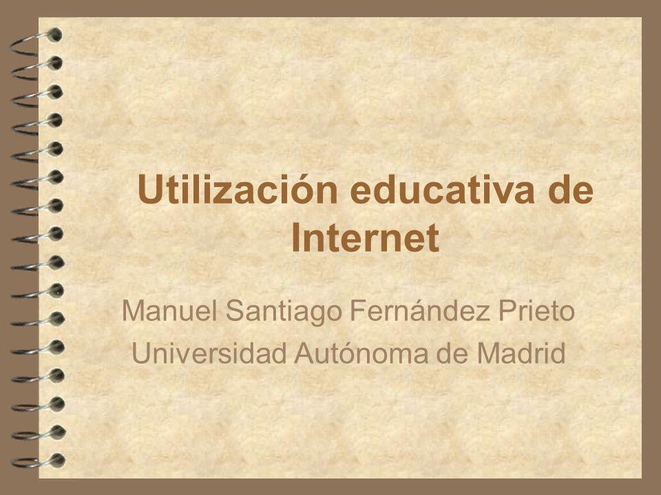Utilización educativa de Internet Manuel Santiago Fernández Prieto Universidad Autónoma de Madrid