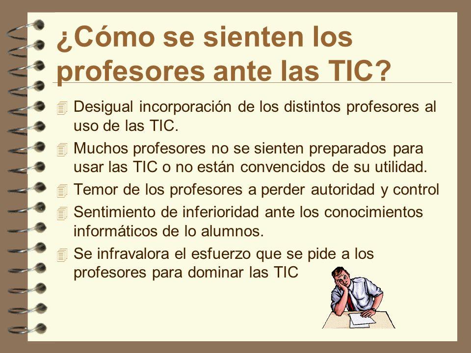 ¿Cómo se sienten los profesores ante las TIC? 4 Desigual incorporación de los distintos profesores al uso de las TIC. 4 Muchos profesores no se siente