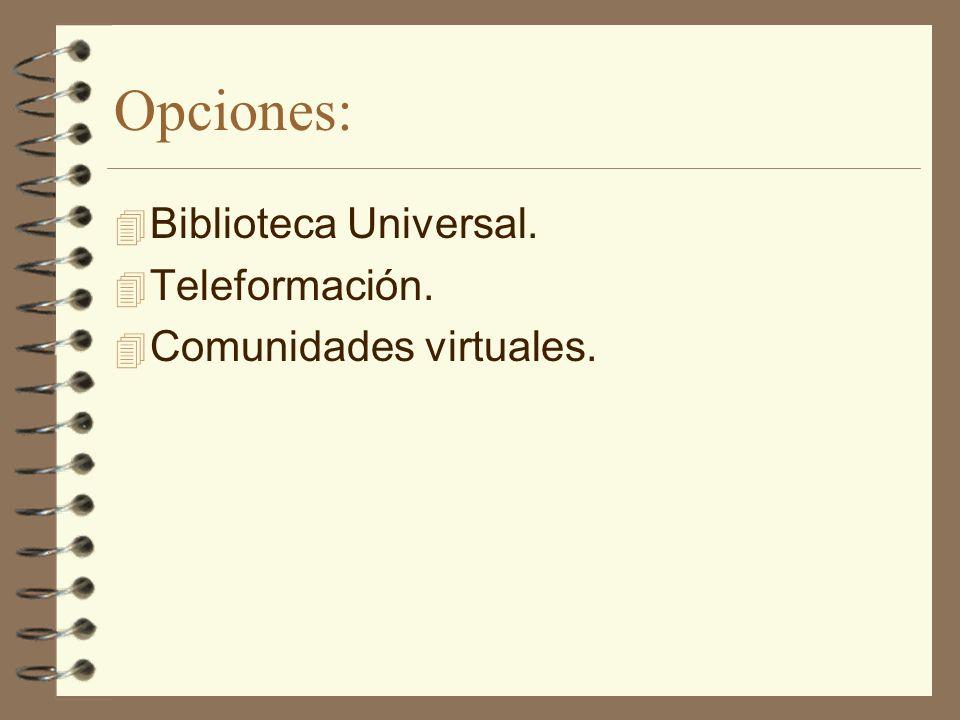 Opciones: 4 Biblioteca Universal. 4 Teleformación. 4 Comunidades virtuales.