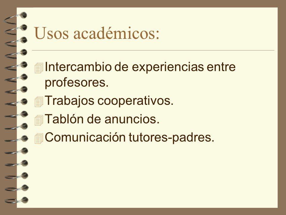 Usos académicos: 4 Intercambio de experiencias entre profesores. 4 Trabajos cooperativos. 4 Tablón de anuncios. 4 Comunicación tutores-padres.
