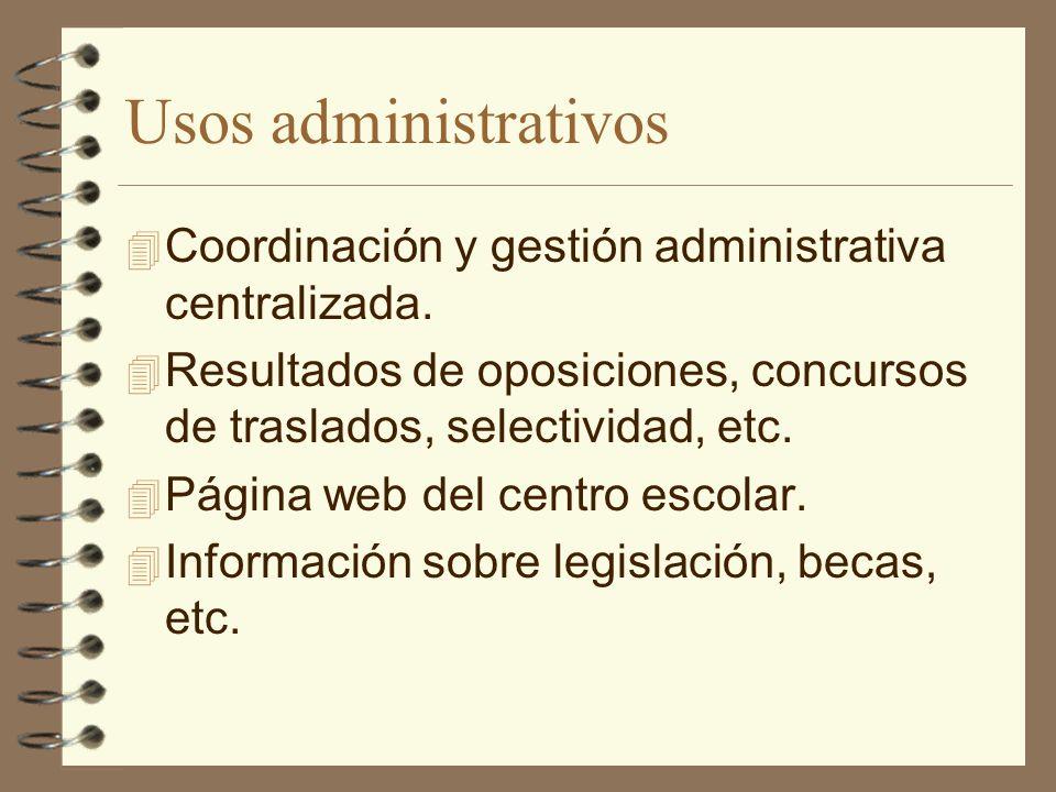 Usos administrativos 4 Coordinación y gestión administrativa centralizada. 4 Resultados de oposiciones, concursos de traslados, selectividad, etc. 4 P