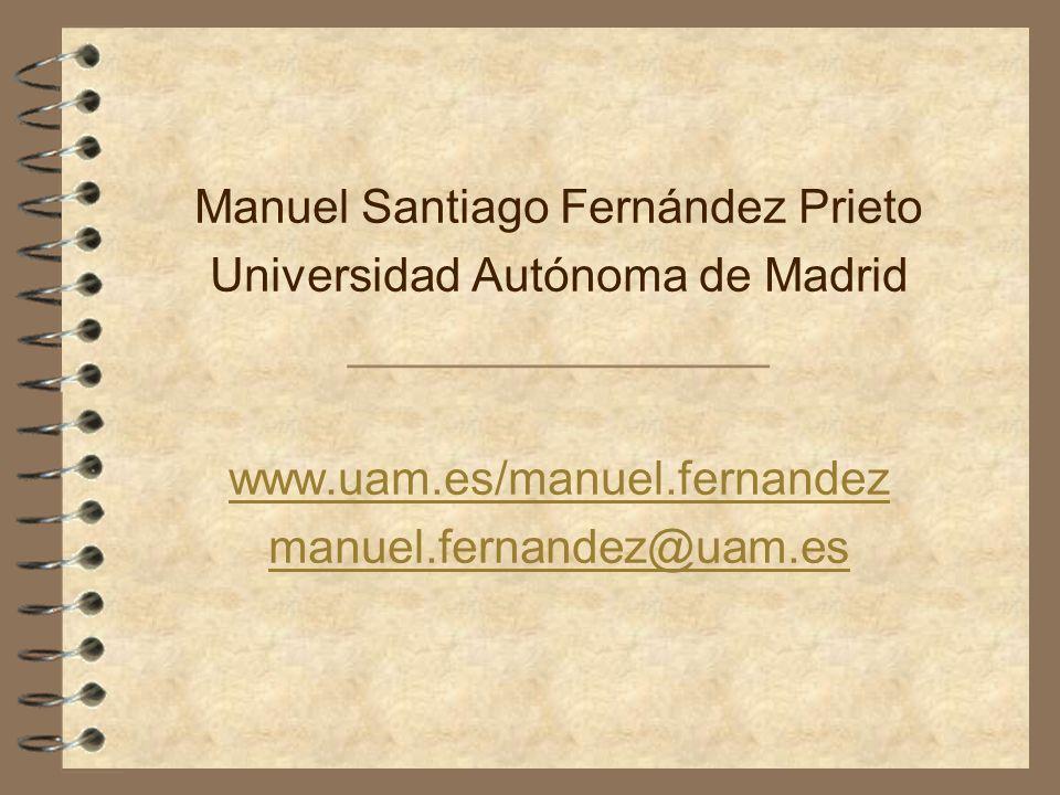 Manuel Santiago Fernández Prieto Universidad Autónoma de Madrid ________________ www.uam.es/manuel.fernandez manuel.fernandez@uam.es