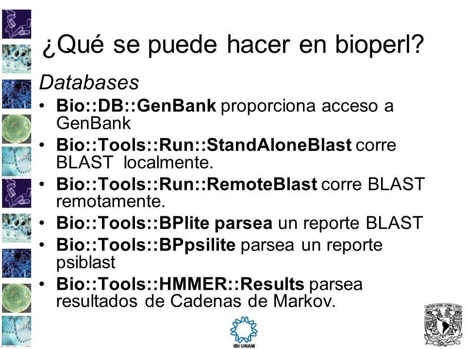 ¿Qué se puede hacer en bioperl? Databases Bio::DB::GenBank proporciona acceso a GenBank Bio::Tools::Run::StandAloneBlast corre BLAST localmente. Bio::