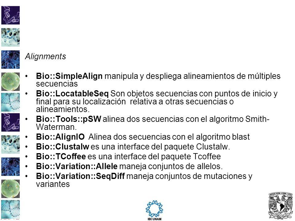 Alignments Bio::SimpleAlign manipula y despliega alineamientos de múltiples secuencias Bio::LocatableSeq Son objetos secuencias con puntos de inicio y