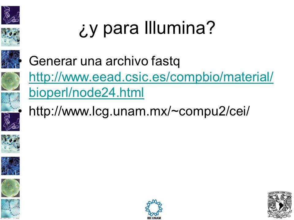 ¿y para Illumina? Generar una archivo fastq http://www.eead.csic.es/compbio/material/ bioperl/node24.html http://www.eead.csic.es/compbio/material/ bi
