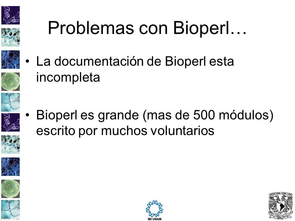 Problemas con Bioperl… La documentación de Bioperl esta incompleta Bioperl es grande (mas de 500 módulos) escrito por muchos voluntarios