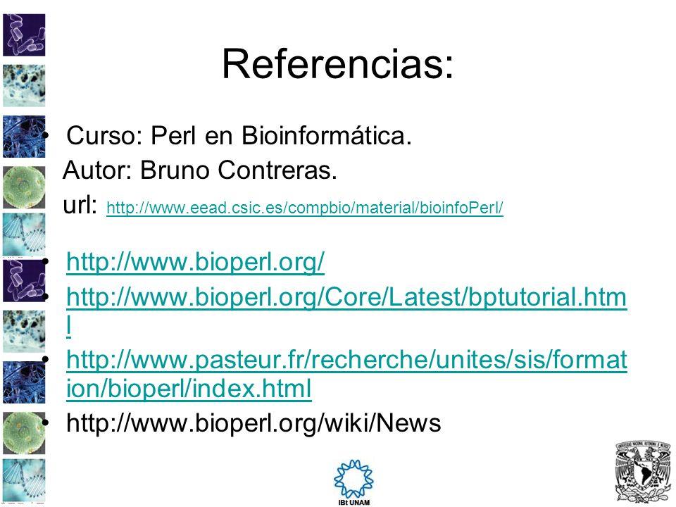 Referencias: Curso: Perl en Bioinformática. Autor: Bruno Contreras. url: http://www.eead.csic.es/compbio/material/bioinfoPerl/ http://www.eead.csic.es