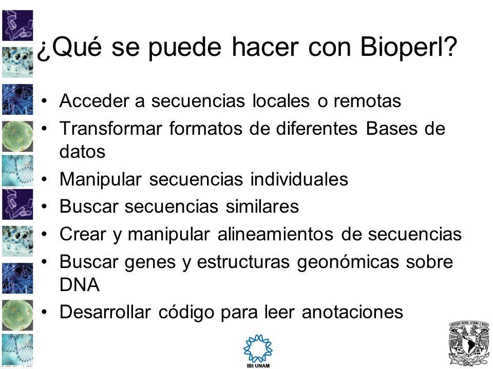 ¿Qué se puede hacer con Bioperl? Acceder a secuencias locales o remotas Transformar formatos de diferentes Bases de datos Manipular secuencias individ