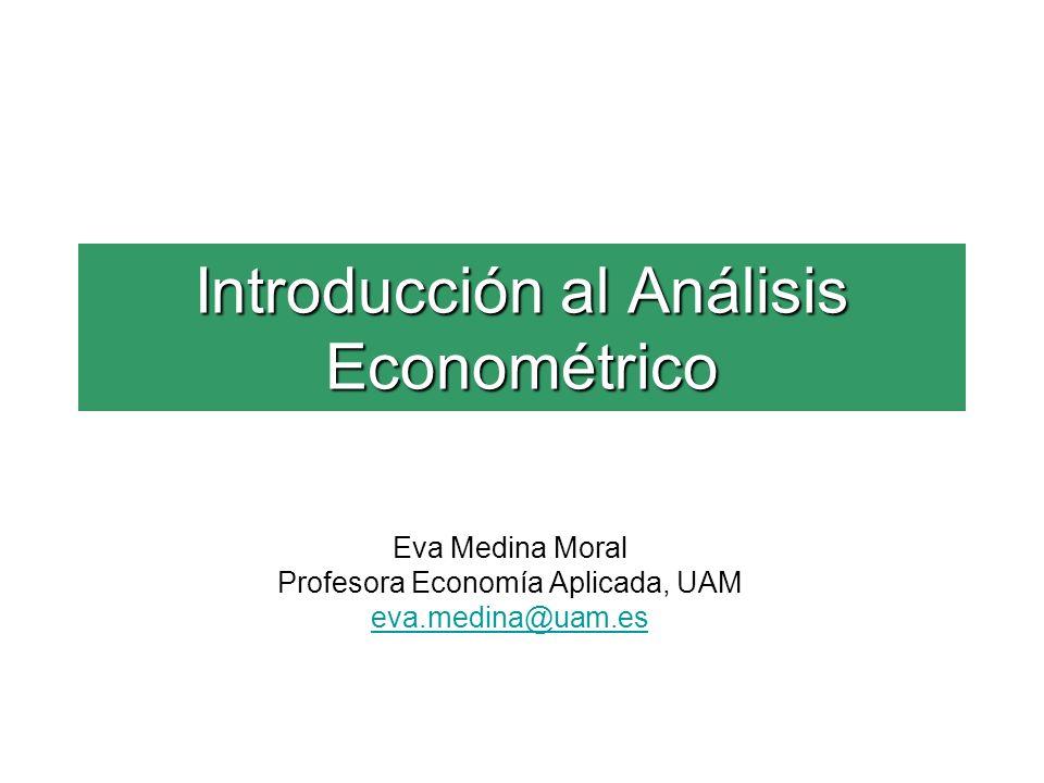Introducción al Análisis Econométrico Eva Medina Moral Profesora Economía Aplicada, UAM eva.medina@uam.es