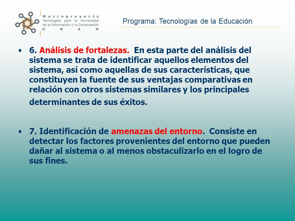 Programa: Tecnologías de la Educación 6. Análisis de fortalezas. En esta parte del análisis del sistema se trata de identificar aquellos elementos del