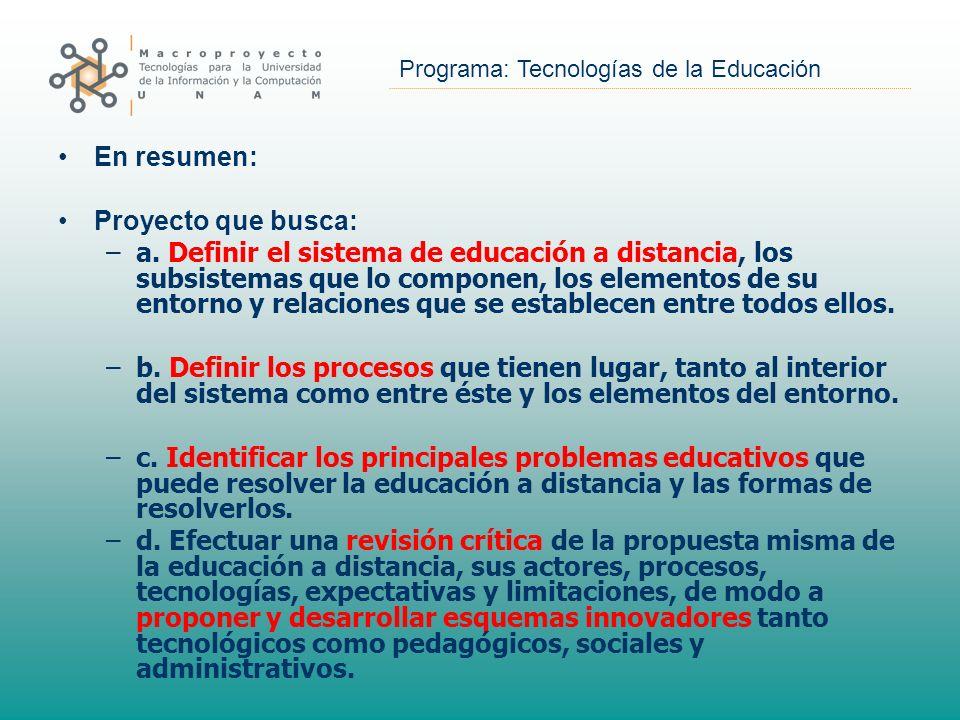 Programa: Tecnologías de la Educación En resumen: Proyecto que busca: –a. Definir el sistema de educación a distancia, los subsistemas que lo componen