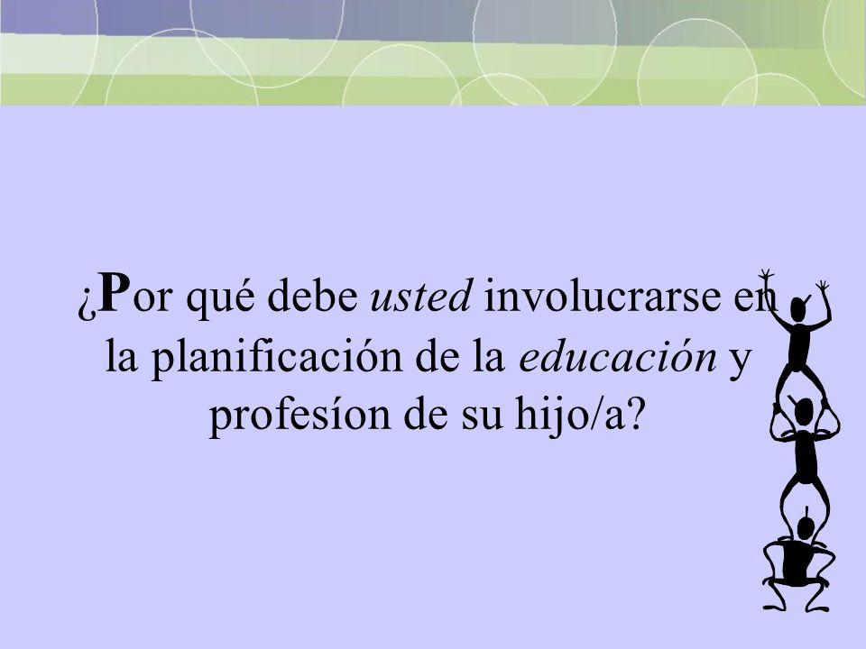 ¿ P or qué debe usted involucrarse en la planificación de la educación y profesíon de su hijo/a?