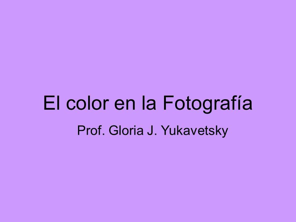 El color en la Fotografía Prof. Gloria J. Yukavetsky